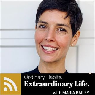 """Ordinary Habits, Extraordinary Life"" with Maria Bailey"