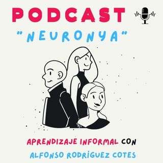 Presentación Neuronya Podcast: Aprendizaje Informal con Alfonso Rodríguez Cotes