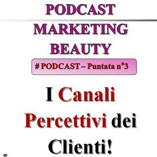 I canali percettivi dei clienti! (Podcast Marketing Beauty n°3)...