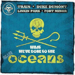 Train VS Linkin Park VS Duke Dumont VS Fort Minor - What We've Done to The Blue Oceans (Kill_mR_DJ mashup)