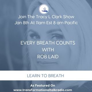 The Tracy L Clark Show: Live Your Extraordinary Life Radio: Every Breath Counts With Guest Rob Laird