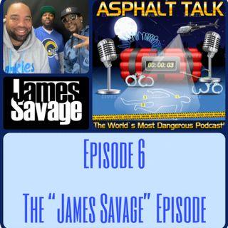 Asphalt Talk Episode 6 The James Savage Episode