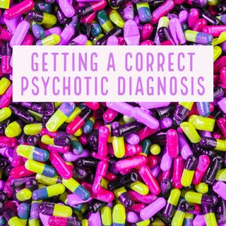 Getting A Correct Psychotic Diagnosis