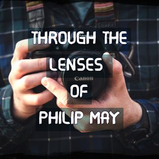 Through The Lenses Of Philip May