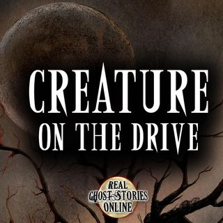 Creature On The Drive | Haunted, Paranormal, Supernatural