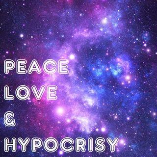 Peace, Love & Hypocrisy