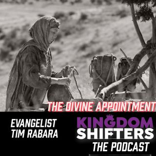 Kingdom Shifters The Podcast : The Divine Appointment | Testimony Of Deliverance | Evangelist Tim Rabara
