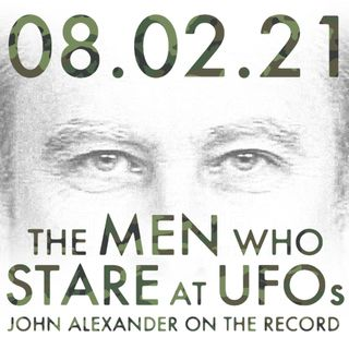 The Men Who Stare at UFOs: John Alexander on the Record | MHP 08.02.21.