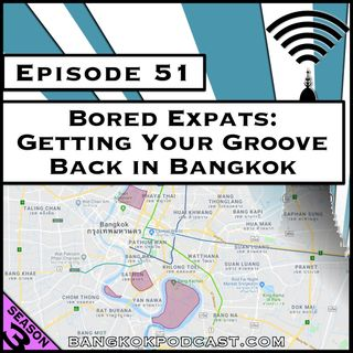 Bored Expats: Getting Your Groove Back in Bangkok [Season 3, Episode 51]
