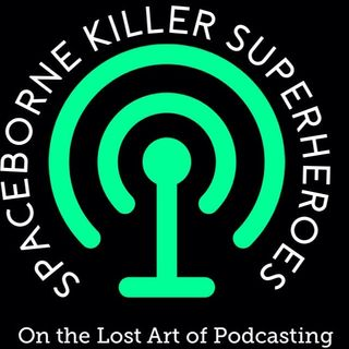 Episode 7 - Spaceborne Killer Superheroes