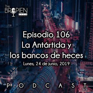 106 - Bropien - La Antártida y los bancos de heces
