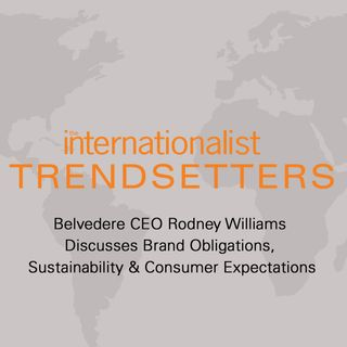 Belvedere CEO Rodney Williams Discusses Brand Obligations, Sustainability & Consumer Expectations