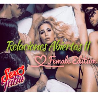 Relaciones abiertas female edition Ep 004