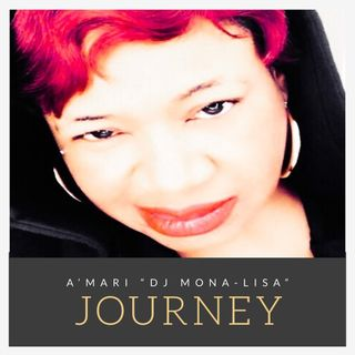 "A'mari ""DJ Mona-Lisa"" Podcast Entitled, ""Journey"" - Living The Dream"