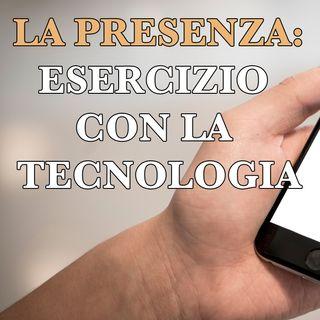 Esercizio di presenza con la tecnologia