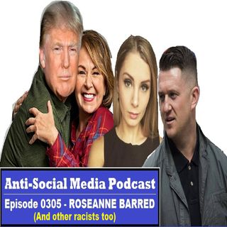0305 - Roseanne BARRED, and other racists too