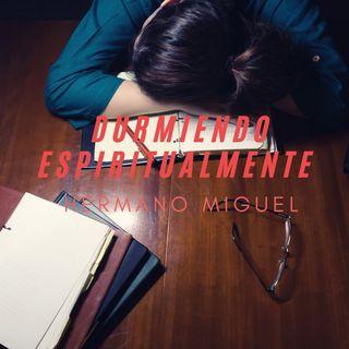 Durmiendo Espiritualmente | Hermano Miguel | 01/03/2020