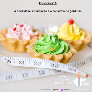 018 A obesidade, inflamação e o consumo de gorduras