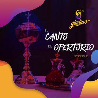 Ep. 23 - El Canto de Ofertorio
