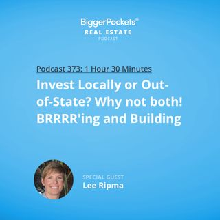 373: Invest Locally or Out of State? Why Not Both! BRRRRing & Building with Lee Ripma