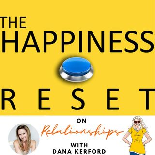 The Happiness Reset- Episode 3 with Dana Kerford