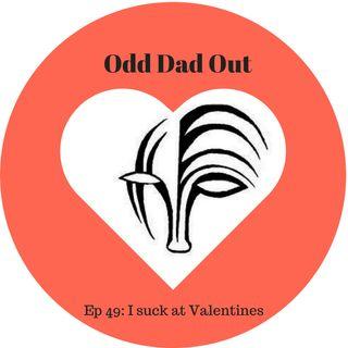 ODO 49: I Suck at Valentines