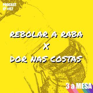 #02 - Rebolar a Raba x Dor nas Costas