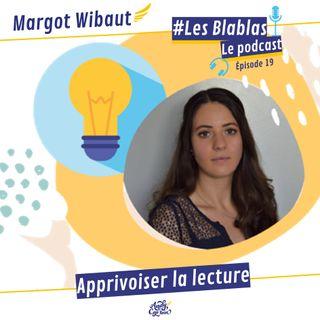 #19 Margot Wibaut : Apprivoiser la lecture - Les Blablas : Osons parler du handicap.