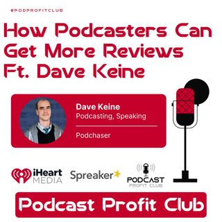 How Podcasters can Get More Reviews ft. David Keine
