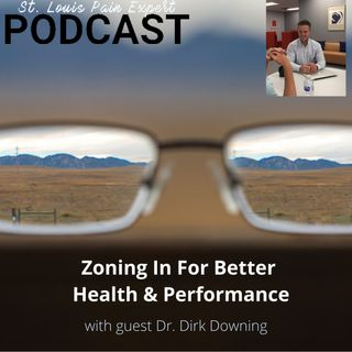 Zoning In For Better Health & Performance With Guest Dr. Dirk Downing