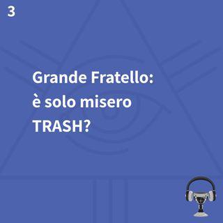 3. Grande Fratello: è solo misero TRASH?