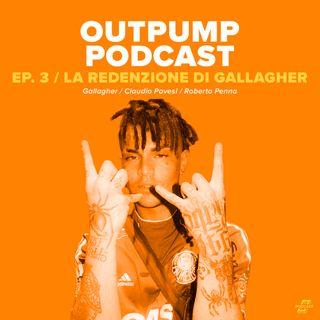 La redenzione di Gallagher - Outpump Podcast Ep. 3