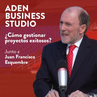Podcast 10 - ¿Cómo gestionar proyectos exitosos? - Junto a Juan Fracisco Esquembre