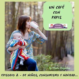 De niños, consumismo y Navidad  (episodio 2)
