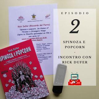 Puntata 02 - Spinoza e popcorn - Incontro con Rick DuFer