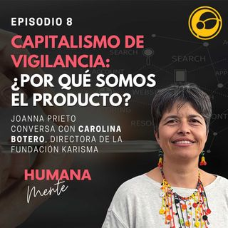 Capitalismo de Vigilancia: ¿Por qué somos nosotros el producto? | Episodio 8 Joanna Prieto y Carolina Botero