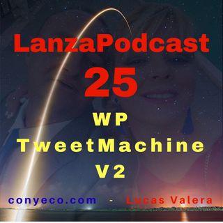 LanzaPodcast 25|WP TweetMachine V2- Captura Ilimitados Emails de Twitter y Consigue Más Seguidores de Twitter en Piloto Automático|Review Bo