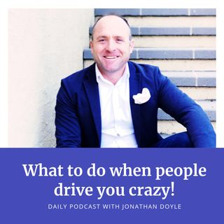 What to do when people drive you crazy!