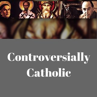 Controversially Catholic (Whats this whole thing about?)