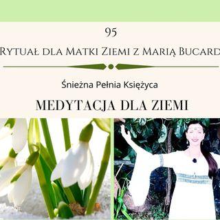 Moje sprawozdanie osobiste z 95 Rytuału dla Matki Ziemi Pełnia Głodnego Księżyca 27.02.2021 Maria Bucardi kopia zapasowa nr 2