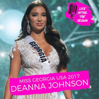 Miss Georgia USA 2017 Deanna Johnson  - Competing On The Voice And Facing Body Image Scrutiny At Miss USA