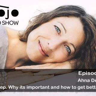 The Mojo Radio Show - Ep 94 - Why we Struggle to Sleep and What to do for a Great Restful Sleep - Ahna de Vena