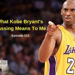 What Kobe Bryant's Passing Means To Me. Episode #513