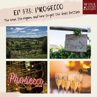 Ep 378: Prosecco -- The wine, the region, and how to get the best bottles