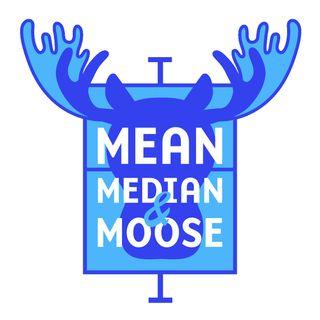 Mean, Median and Moose