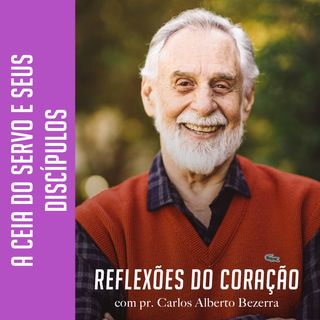 A CEIA DO SERVO E SEUS DISCÍPULOS // pr. Carlos Alberto Bezerra