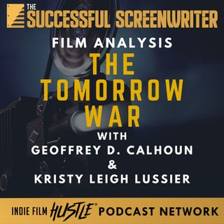 Ep 75 - The Tomorrow War - Film Analysis with Geoffrey D Calhoun & Kristy Leigh Lussier