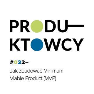 022 – Jak zbudować Minimum Viable Product (MVP)