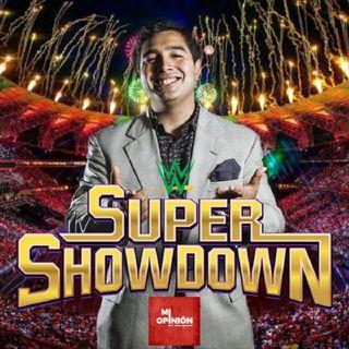Mi Opinión - EP 6 : WWE Super Showdown