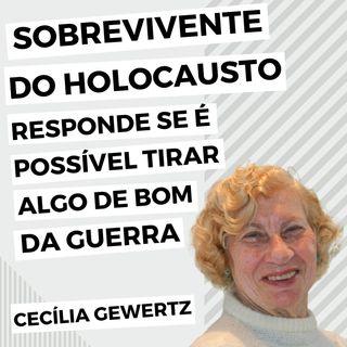 sobrevivente do Holocausto responde se é possível tirar algo de bom da guerra | Cecília Gewertz